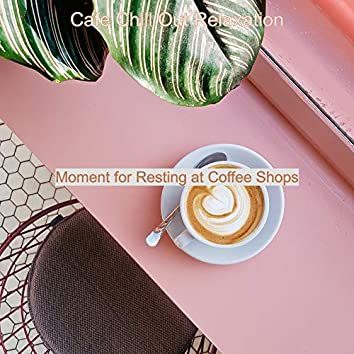 Moment for Resting at Coffee Shops