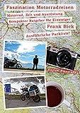 Faszination Motorradreisen: Motorrad, Zelt und Ausrüstung. Kompakter Ratgeber für Einsteiger. Ausführliche Packliste!