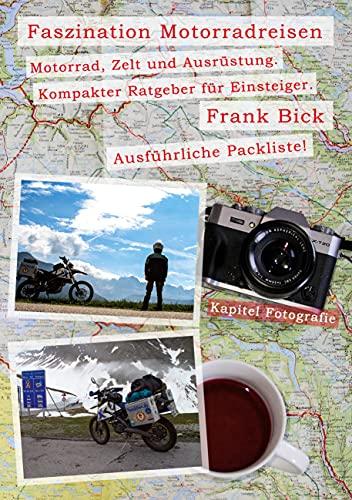 Faszination Motorradreisen: Motorrad, Zelt und Ausrüstung. Kompakter Ratgeber für Einsteiger.