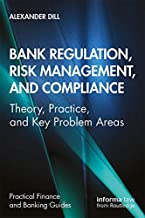 Bank Regulation, Risk Management, and Compliance: Theory, Practice, and Key Problem Areas (Practical Finance and Banking Guides)