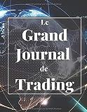 LE GRAND JOURNAL DE TRADING: Journal de bord quotidien à remplir pour traders et Investisseurs - Design Fonctionnel, Intuitif & Ergonomique - Deux ... - Grand format :( 21,59 x 27,94 cm)