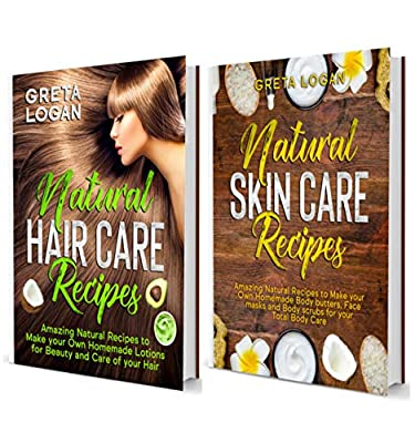 Natural Skin Care and Natural Hair Care - 2 BOOKS IN 1 -: Amazing Natural Recipes to Make your own Homemade Body butters, Face masks, Body scrubs and Lotions for Beauty and Care of your Body and Hair