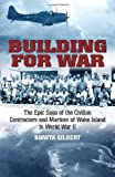 Building for War: The Epic Saga of the Civilian Contractors and Marines of Wake Island in World War II