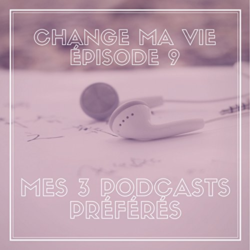 Couverture de Mes trois podcasts préférés