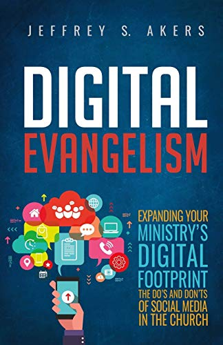 Digital Evangelism: Expanding Your Digital Footprint The Do's and Don'ts of Social Media in the Church