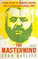 The Mastermind: A True Story of Murder, Empire, and a New Kind of Crime Lord