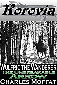 The Unbreakable Arrow: Wulfric the Wanderer by [Charles Moffat]