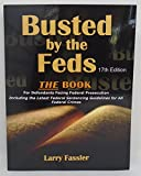 Busted by the Feds 2012 12th Edition The Book For Defendants Facing Federal Prosecution Including the Latest Federal Sentencing Guidelines for All Federal Crimes