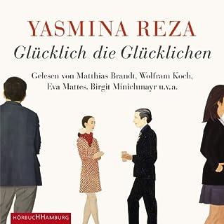 Glücklich die Glücklichen                   Autor:                                                                                                                                 Yasmina Reza                               Sprecher:                                                                                                                                 Matthias Brandt,                                                                                        Wolfram Koch,                                                                                        Eva Mattes,                   und andere                 Spieldauer: 4 Std. und 59 Min.     60 Bewertungen     Gesamt 3,7