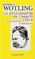 La philosophie de l'esprit libre: introduction a Nietzsche