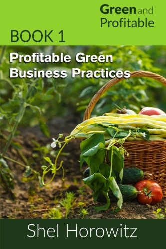 Profitable Green Business Practices (Green and Profitable) (Volume 1)