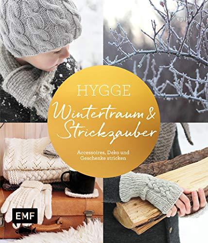 Hygge – Wintertraum und Strickzauber: Accessoires, Deko und Geschenke stricken