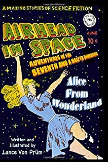 Airhead In Space, Alice From Wonderland: Adventures In The Seventh and a Halfth Dimension
