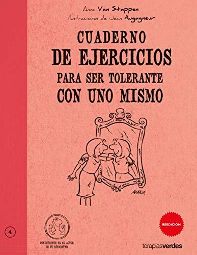 Cuaderno De Ejercicios Para Ser Tolerante Con Uno Mismo (Terapias Cuadernos ejercicios)