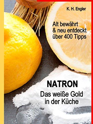 Natron - Das weiße Gold in der Küche: Alt bewährt & neu entdeckt