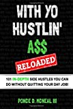 WITH YO HUSTLIN' A$$ RELOADED: 101 In-Depth Side Hustles You Can Do Without Quitting Your Day Job