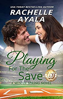 Playing for the Save (Men of Spring Baseball Book 4) by [Rachelle Ayala]