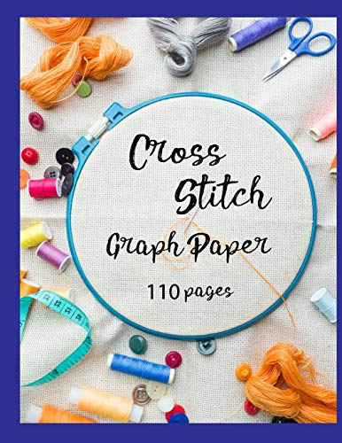 Cross Stitch Graph Paper: 100 pages of 10 x 10 grid Design your own embroidery and needlework patterns