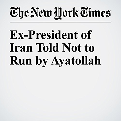 Ex-President of Iran Told Not to Run by Ayatollah audiobook cover art