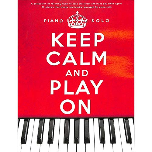 Keep calm and play on - Spielbuch mit 22 entspannenden Klavierstücken u.a. von Yann Tiersen, Yiruma und Ludovico Einaudi [Musiknoten]