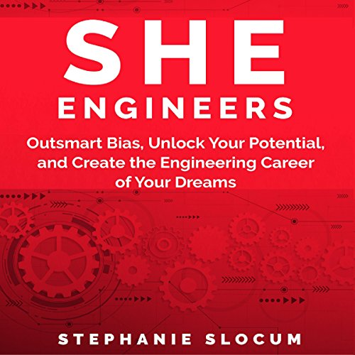 She Engineers: Outsmart Bias, Unlock Your Potential, and Create the Engineering Career of Your Dreams audiobook cover art