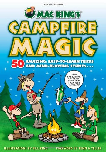 Mac King's Campfire Magic: 50 Amazing, Easy-to-Learn Tricks and Mind-Blowing Stunts Using Cards, String, Pencils, and Other Stuff from Your Knapsack