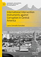 International Intervention Instruments against Corruption in Central America (Governance, Development, and Social Inclusion in Latin America)