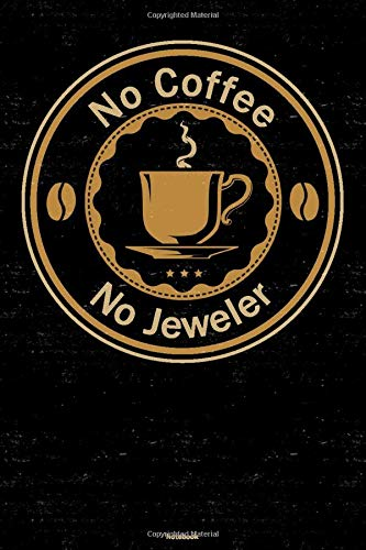 No Coffee No Jeweler Notebook: Jeweler Love Coffee Journal 6 x 9 inch Book 120 lined pages gift