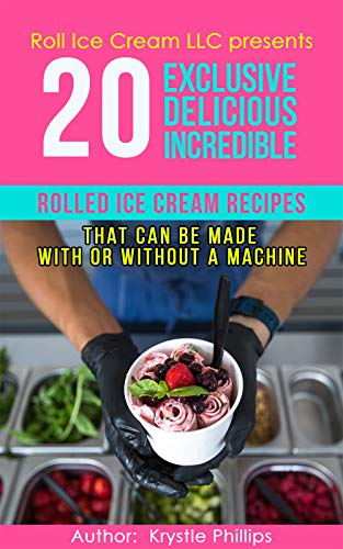 18 Exclusive Delicious Incredible Rolled Ice Cream Recipes: That Can Be Made With Or Without A Machine