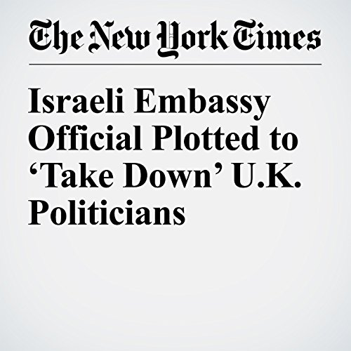 Israeli Embassy Official Plotted to 'Take Down' U.K. Politicians copertina
