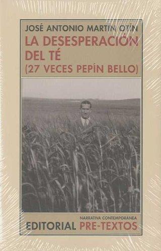 La desesperación del té: (27 veces Pepín Bello) (Narrativa Contemporánea)