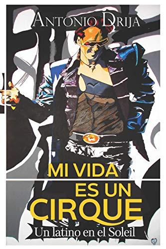 Mi vida es un Cirque: Un latino en el Soleil