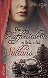 Die Kaffeesiederin: Im Reich des Sultans (Grosse Türkenkrieg-Saga)