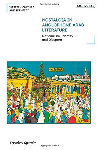 Nostalgia in Anglophone Arab Literature: Nationalism, Identity and Diaspora