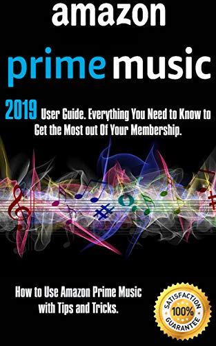 Amazon Prime Music: 2019 User Guide. Everything You Need to Know to Get the Most out Of Your Membership. How to Use Amazon Prime Music with Tips and Tricks (English Edition)