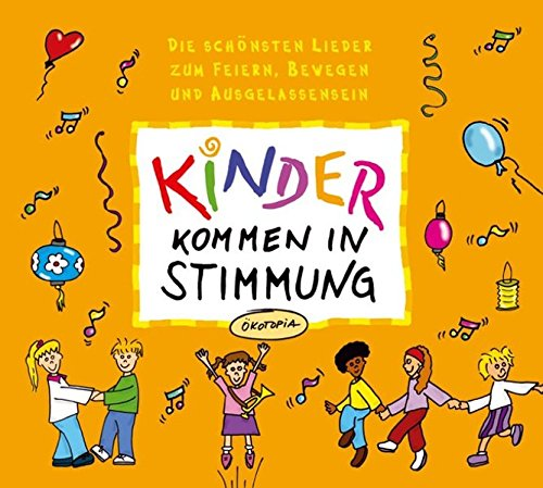 Kinder kommen in Stimmung: Die schönsten Lieder zum Feiern, Bewegen und Ausgelassensein