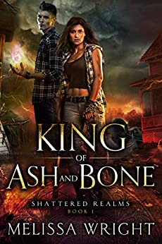 King of Ash and Bone (Shattered Realms Book 1) by [Melissa Wright]