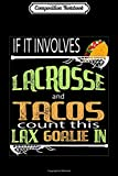 Composition Notebook: lacrosse Stick with Tacos Gift to Goalie Laxgirl Journal/Notebook Blank Lined Ruled 6x9 100 Pages