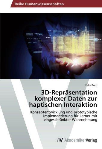 3D-Repräsentation komplexer Daten zur haptischen Interaktion: Konzeptentwicklung und prototypische Implementierung für Lerner mit eingeschränkter Wahrnehmung