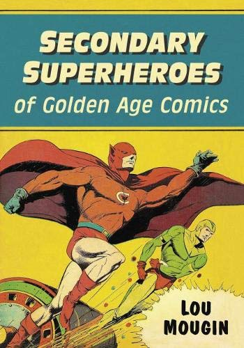 Compare Textbook Prices for Secondary Superheroes of Golden Age Comics  ISBN 9781476675138 by Lou Mougin