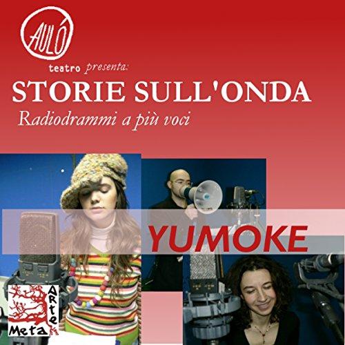 Yumoke (Storie sull'onda - radiodrammi a più voci) | Marina Mendo
