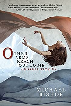 Other Arms Reach Out to Me: Georgia Stories by [MIchael Bishop]