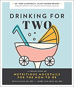 Drinking for Two: Nutritious Mocktails for the Mom-To-Be by [Diana Licalzi, Kerry Jane Criss]