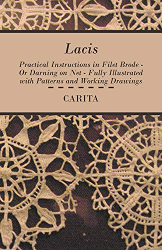 Lacis - Practical Instructions in Filet Brode - Or Darning on Net - Fully Illustrated with Patterns and Working Drawings
