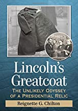 Lincoln's Greatcoat: The Unlikely Odyssey of a Presidential Relic