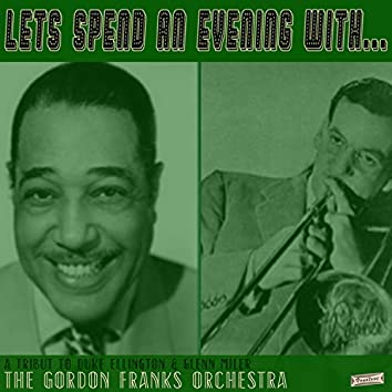 Let's Spend an Evening with the Gordon Franks Orchestra: Tribute to Duke Ellington and Glenn Miller