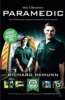 How To Become A Paramedic: The ULTIMATE guide to passing the paramedic selection process: 1 (How2Become) from How2become Ltd