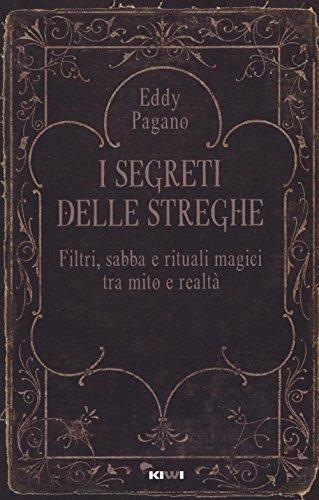 I segreti delle streghe. Filtri, sabba e rituali magici tra mito e realtà: 1
