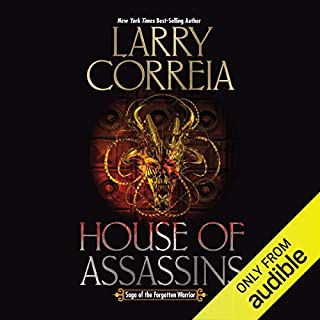 House of Assassins     Saga of the Forgotten Warrior, Book 2              Written by:                                                                                                                                 Larry Correia                               Narrated by:                                                                                                                                 Tim Gerard Reynolds                      Length: 16 hrs and 40 mins     22 ratings     Overall 4.9