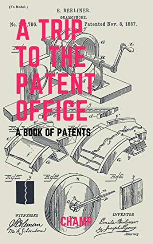 A Trip To The Patent Office: A Book of Patents (English Edition)